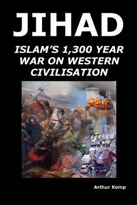 Jihad: Islam's 1,300 Year War Against Western Civilisation - Kemp, Arthur