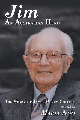 Jim an Australian Hero: The Story of James Percy Collett as Told to Maria Ngo - Ngo, Maria