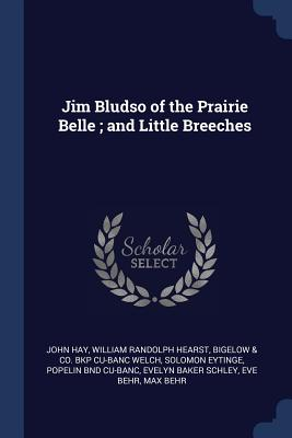Jim Bludso of the Prairie Belle; And Little Breeches - Hay, John, Dr., and Hearst, William Randolph, and Welch, Bigelow & Co Bkp Cu-Banc