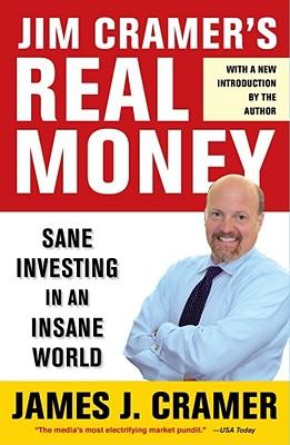 Jim Cramer's Real Money: Sane Investing in an Insane World - Cramer, James J