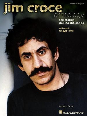 Jim Croce Anthology: The Stories Behind the Songs - Croce, Ingrid