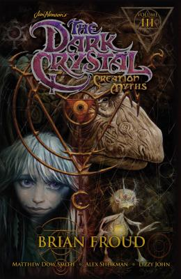 Jim Henson's the Dark Crystal: Creation Myths, Volume 3 - Smith, Matthew Dow, and Henson, Jim (Creator), and Froud, Brian (Creator)