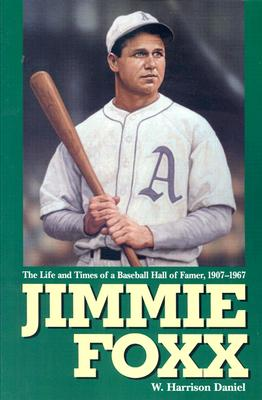 Jimmie Foxx: The Life and Times of a Baseball Hall of Famer, 1907-1967 - Daniel, W Harrison