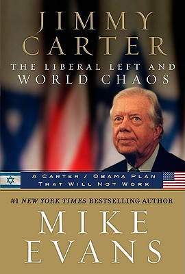 Jimmy Carter the Liberal Left and World Chaos: A Carter/Obama Plan That Will Not Work - Evans, Mike