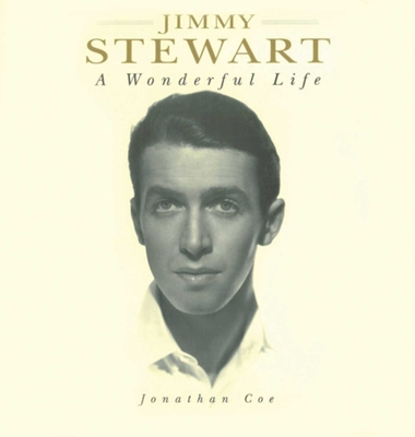 Jimmy Stewart: A Wonderful Life - Coe, Jonathan