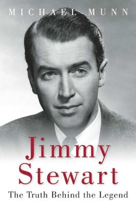 Jimmy Stewart: The Truth Behind the Legend - Munn, Michael