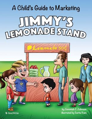 Jimmy's Lemonade Stand: A Child's Guide to Marketing - Johnson, Jeremiah J