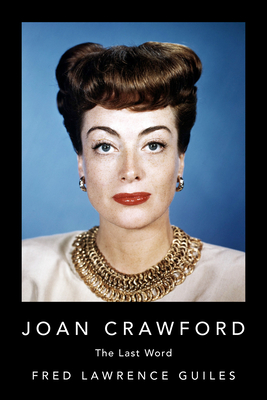 Joan Crawford: The Last Word - Guiles, Fred Lawrence