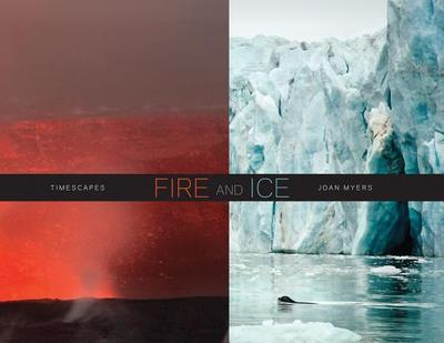Joan Myers: Fire and Ice, Timescapes - Myers, Joan (Text by), and Howe, Kathleen (Text by)