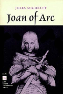 Joan of Arc - Michelet, Jules, and Guerard, Albert (Translated by)