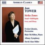 Joan Tower: Strike Zones; Small; Still/Rapids; Ivory and Ebony