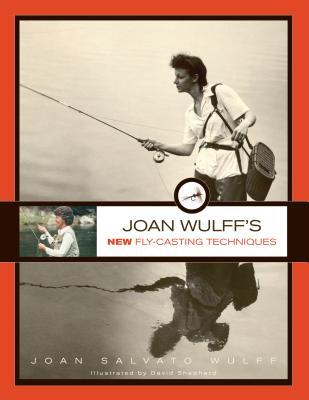 Joan Wulff's New Fly-Casting Techniques - Wulff, Joan