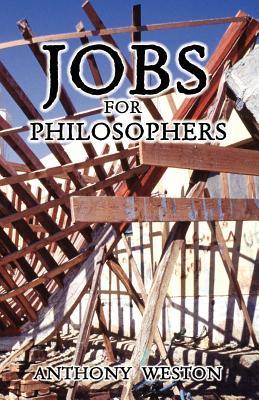 Jobs for Philosophers - Weston, Anthony