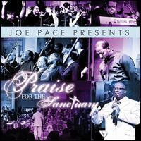 Joe Pace Presents: Praise for the Sanctuary                                 - Joe Pace