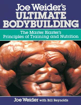 Joe Weider's Ultimate Bodybuilding: The Master Blaster's Principles of Training and Nutrition - Weider, Joe, and Reynolds, Bill