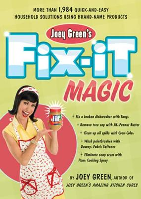 Joey Green's Fix-It Magic: More Than 1,971 Quick-And-Easy Household Solutions Using Brand-Name Products - Green, Joey
