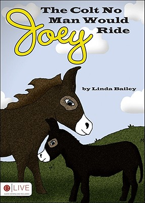 Joey, the Colt No Man Would Ride - Bailey, Linda