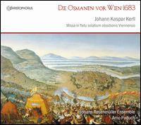 Johann Kaspar Kerll: Die Osmanen vor Wien 1683 - Annegret Kleindopf (soprano); Eva Lebherz-Valentin (soprano); Johann Rosenmüller Ensemble; Jorn Lindemann (tenor);...