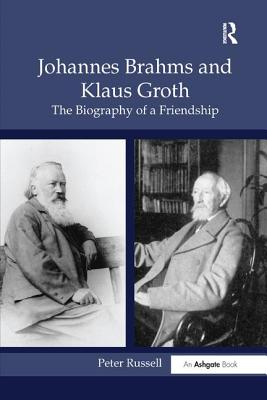Johannes Brahms and Klaus Groth: The Biography of a Friendship - Russell, Peter
