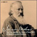 Johannes Brahms: The Five Sonatas for Violin & Piano, Vol. 1