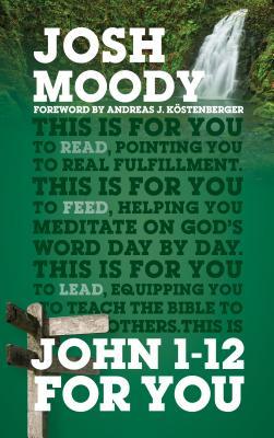 John 1-12 for You - Moody, Josh