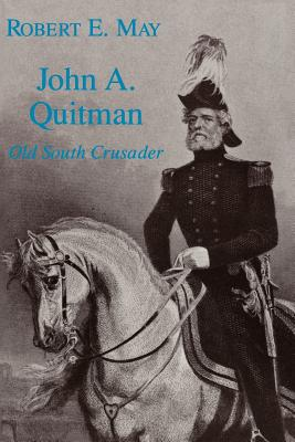 John A. Quitman: Old South Crusader - May, Robert E
