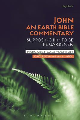 John: An Earth Bible Commentary: Supposing Him to Be the Gardener - Daly-Denton, Margaret