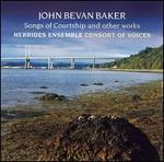 John Bevan Baker: Songs of Courtship