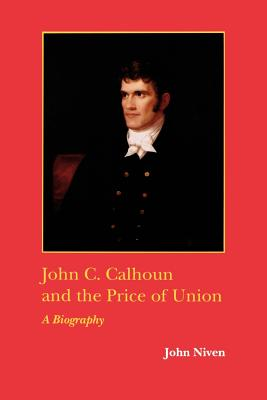 John C. Calhoun and the Price of Union: A Biography - Niven, John, GUI