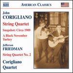 John Corigliano: String Quartet; Snapshot: Circa 1909; A Black November Turkey; Friedman: String Quartet No. 2