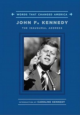 John F. Kennedy: The Inaugural Address - Kennedy, John F, and Kennedy, Caroline, Professor (Introduction by), and Partridge, Elizabeth (Contributions by)
