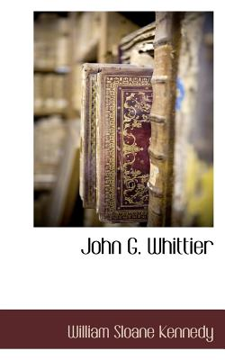 John G. Whittier - Kennedy, William Sloane