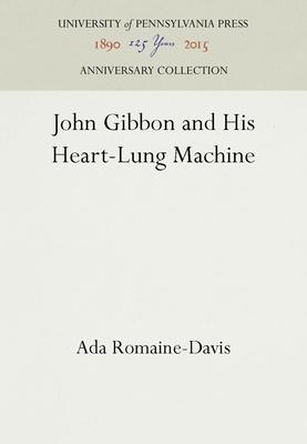 John Gibbon and His Heart-Lung Machine - Romaine-Davis, Ada