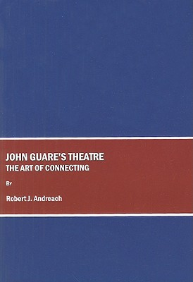John Guare's Theatre: The Art of Connecting - Andreach, Robert J, Professor, PhD