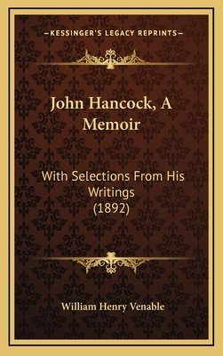 John Hancock, a Memoir: With Selections from His Writings (1892) - Venable, William Henry