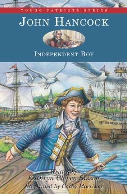 John Hancock: Independent Boy - Sisson, Kathryn Cleven