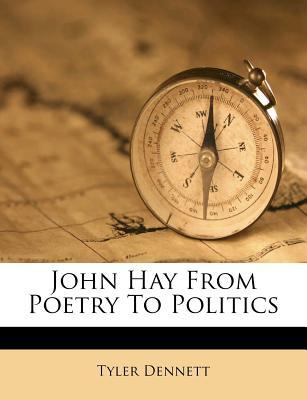 John Hay: from poetry to politics - Dennett, Tyler