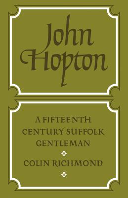 John Hopton: A Fifteenth Century Suffolk Gentleman - Richmond, Colin