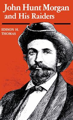 John Hunt Morgan and His Raiders - Thomas, Edison H