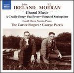 John Ireland, E.J. Moeran: Choral Music