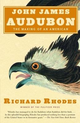 John James Audubon: The Making of an American - Rhodes, Richard