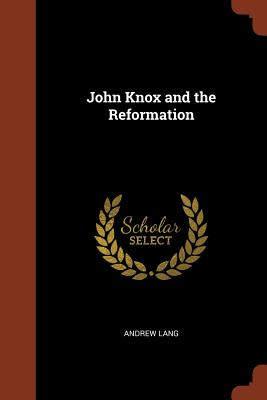 John Knox and the Reformation - Lang, Andrew