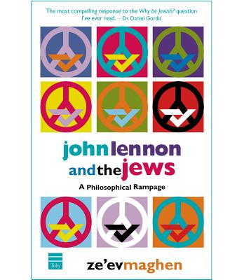 John Lennon and the Jews: A Philosophical Rampage - Maghen, Ze'ev, Dr.