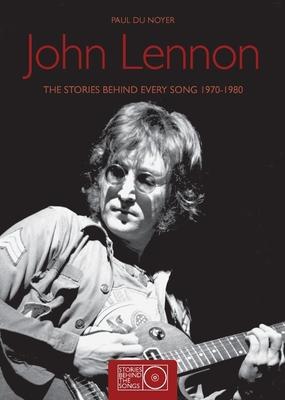 John Lennon: The Stories Behind Every Song 1970-1980 - Du Noyer, Paul