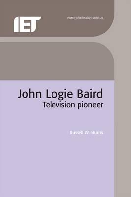 John Logie Baird: Television Pioneer - Burns, R W