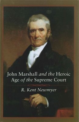 John Marshall and the Heroic Age of the Supreme Court - Newmyer, R Kent