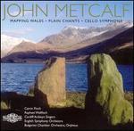 John Metcalf: Mapping Wales; Plain Chants; Cello Symphony