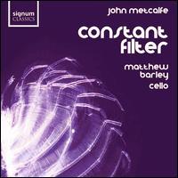 John Metcalfe: Constant Filter - Ashley Wass (piano); Matthew Barley (cello); Matthew Barley (electronics)