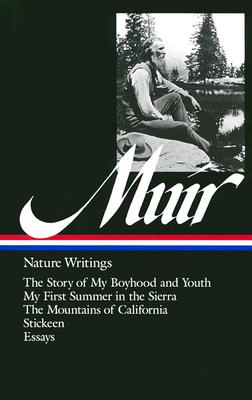 John Muir: Nature Writings (LOA #92): The Story of My Boyhood and Youth / My First Summer in the Sierra / The  Mountains of California / Stickeen / essays - Muir, John, and Cronon, William (Editor)
