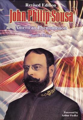 John Philip Sousa: American Phenomenon, Hardcover Book - Sousa, John Philip, IV (Composer), and Bierley, Paul E (Composer)